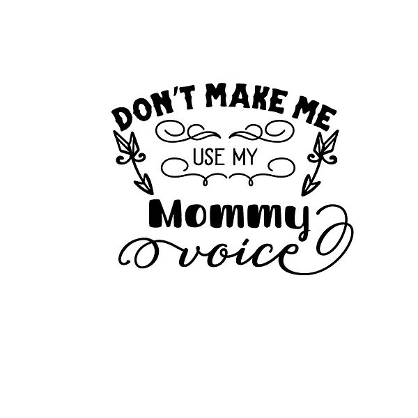 Don't make me use my mommy voice Png | Free download Printable Cool Quotes T- Shirt Design in Png