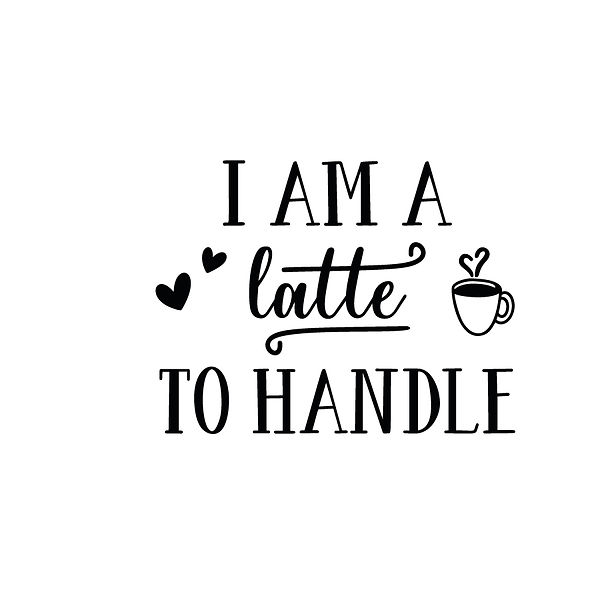 I am a latte to handle Png | Free Printable Sarcastic Quotes T- Shirt Design in Png