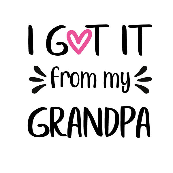 I got it from my grandpa Png | Free Printable Slay & Silly Quotes T- Shirt Design in Png