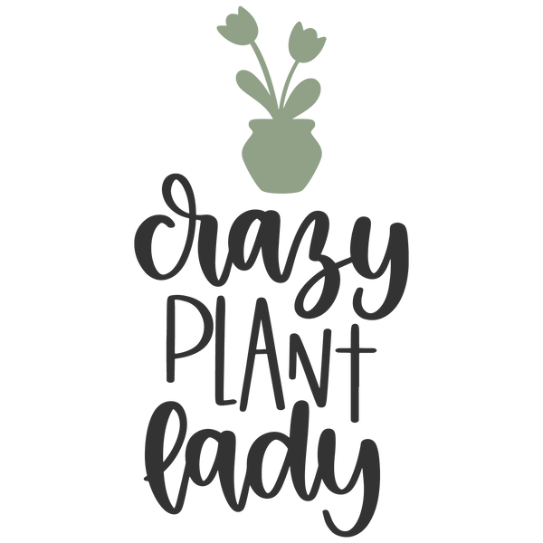 Crazy_plant_lady | Stunning Iron on Transfer Funny Quotes T- Shirt Design