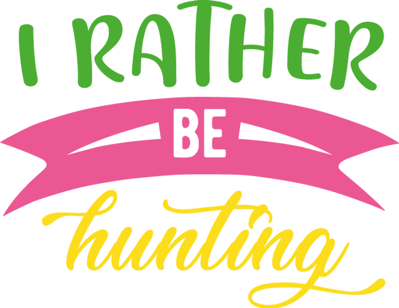 I Rather Be Hunting | Happy Easter and Bunny Quotes & Signs Cut files in Eps Dxf
