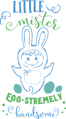 Little Mister Egg-Stremely Handsome | Funny Easter and Bunny Quotes & SignsCut