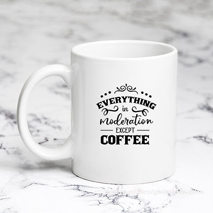 Everything in Moderation | Sassy Coffee QuotesCut files inDxf Svg Eps