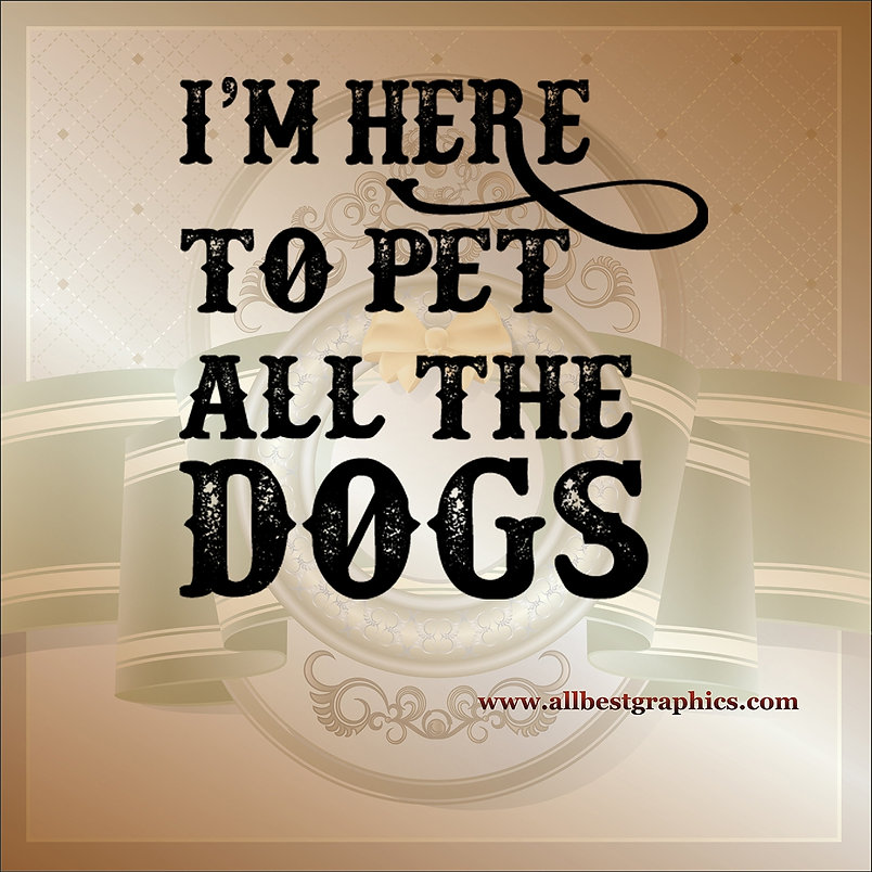 I'm here to pet all the dog | Funny QuotesCut files inEps Svg Dxf Png Pdf