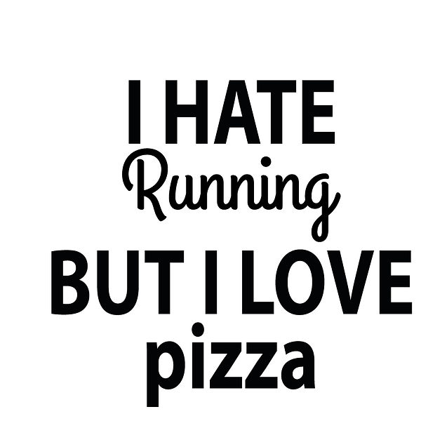 I hate running but I love pizza   Free Printable Slay & Silly Quotes T- Shirt Design in Png