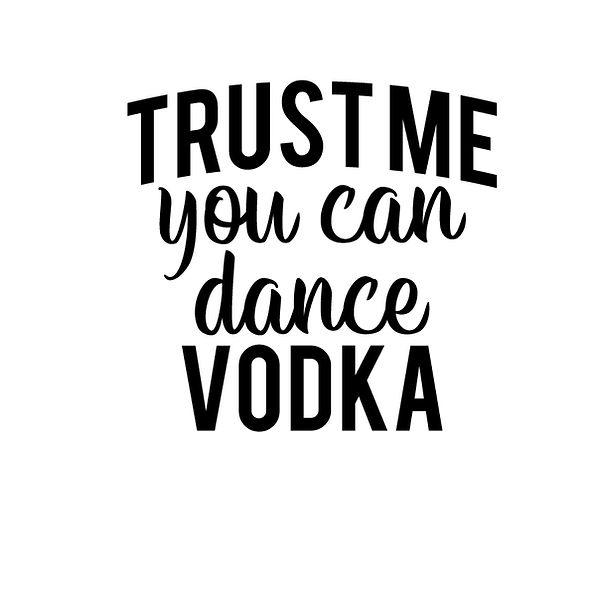 Trust me you can dance vodka | Free download Iron on Transfer Sarcastic Quotes T- Shirt Design in Png