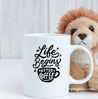 Life begins after coffee | Funny Coffee Quotes for Cricut and Silhouette Cameo