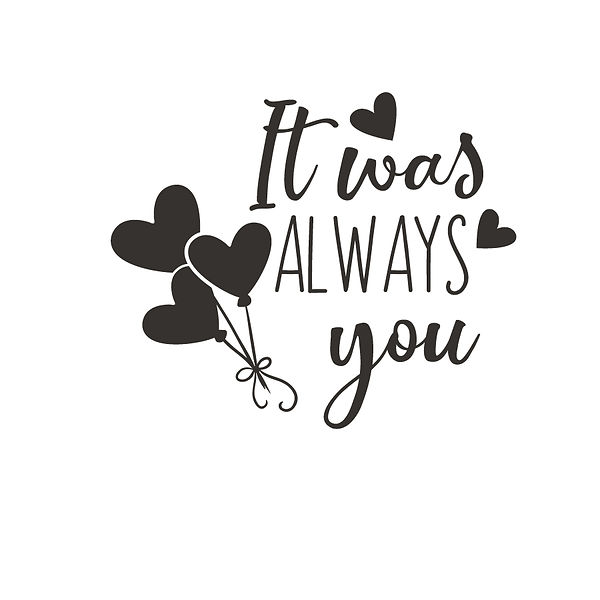 It was always you Png | Free Iron on Transfer Cool Quotes T- Shirt Design in Png
