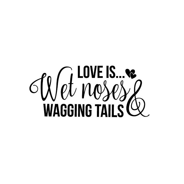 Love is wet noses and wagging tails Png | Free Printable Slay & Silly Quotes T- Shirt Design in Png