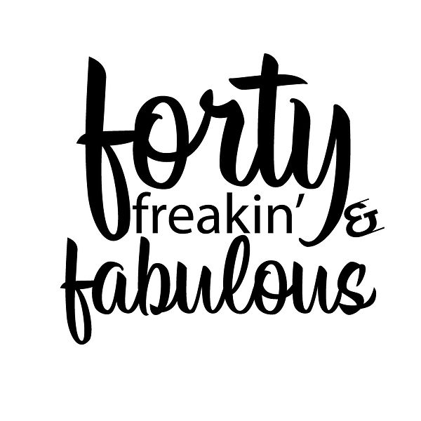 Forty freakin & fabulous | Free download Printable Cool Quotes T- Shirt Design in Png