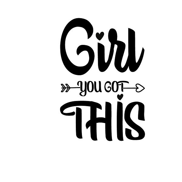 Girl you got this Png | Free download Printable Sassy Quotes T- Shirt Design in Png