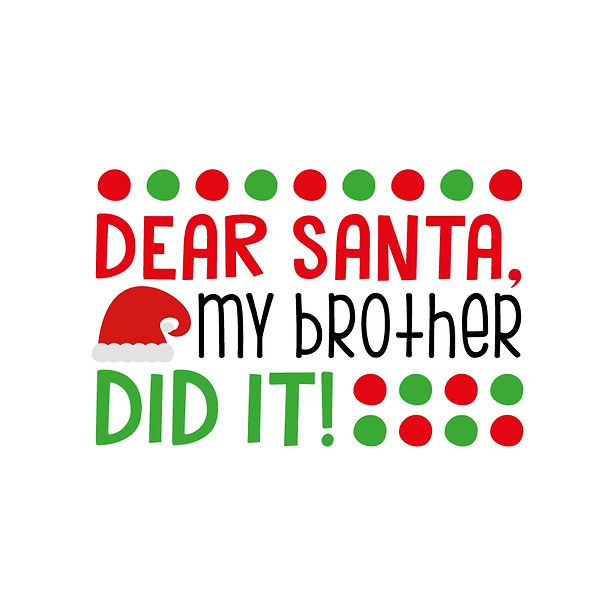Dear santa my brother did it Png | Free download Iron on Transfer Sassy Quotes T- Shirt Design in Png