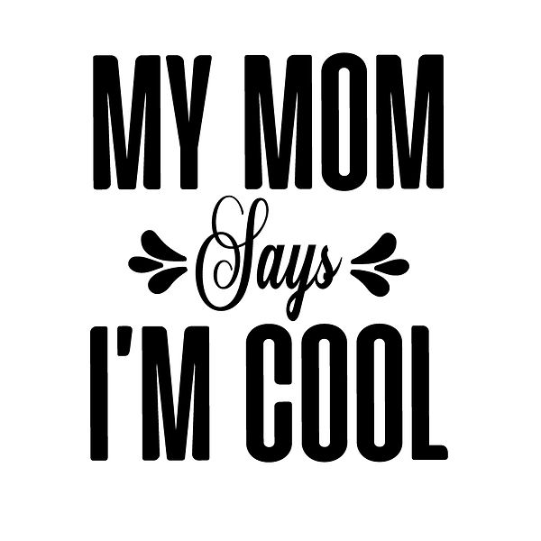 My mom says i'm cool | Free Printable Sarcastic Quotes T- Shirt Design in Png