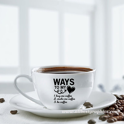 Ways to my heart   Sassy Coffee QuotesCut files inEps Dxf Svg