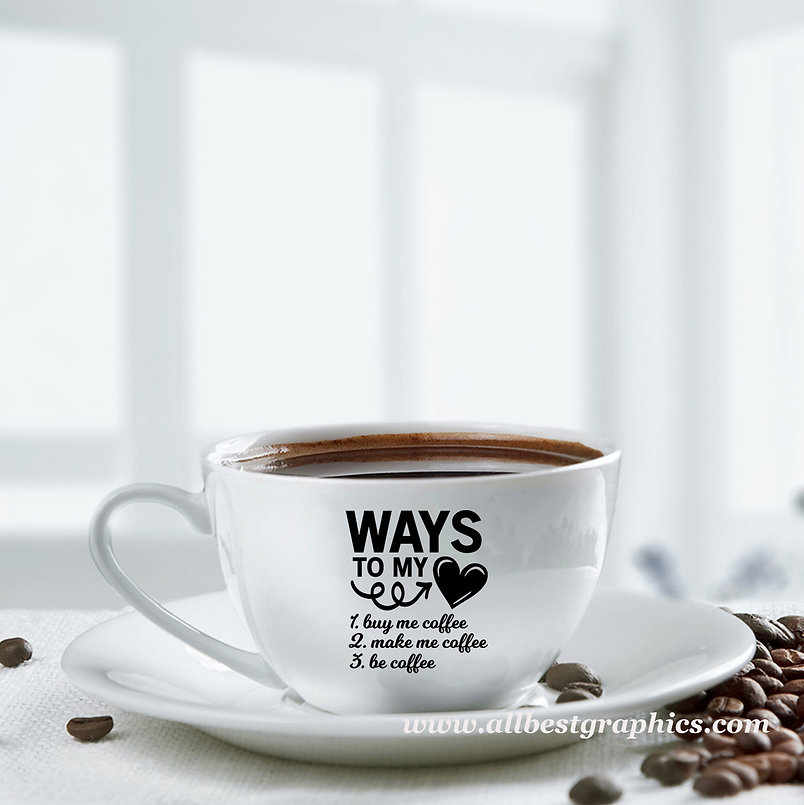 Ways to my heart | Sassy Coffee QuotesCut files inEps Dxf Svg