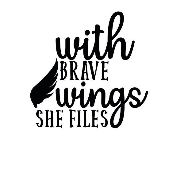 With brave wings she files | Free Iron on Transfer Slay & Silly Quotes T- Shirt Design in Png