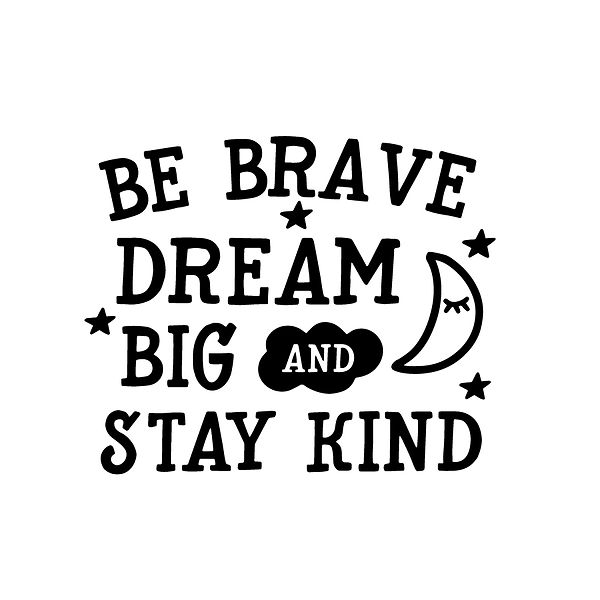 Be brave dream big and stay kind   Free Printable Sarcastic Quotes T- Shirt Design in Png