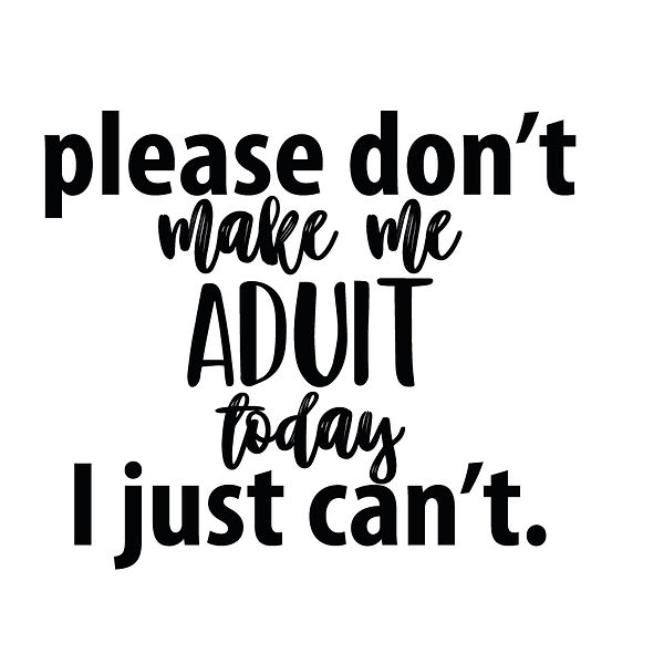 Please don't make me aduit today i just can't | Free Iron on Transfer Cool Quotes T- Shirt Design in Png