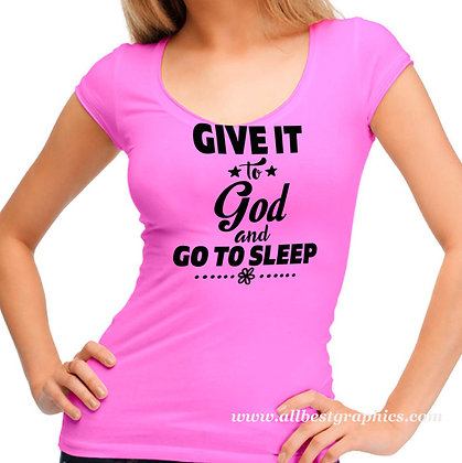 Give it to god and go to sleep   Sassy T-shirt Quotes for Cricut and Silhouette