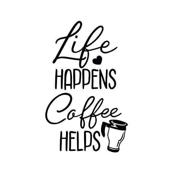 Life happens coffee helps  Png | Free download Iron on Transfer Sarcastic Quotes T- Shirt Design in Png