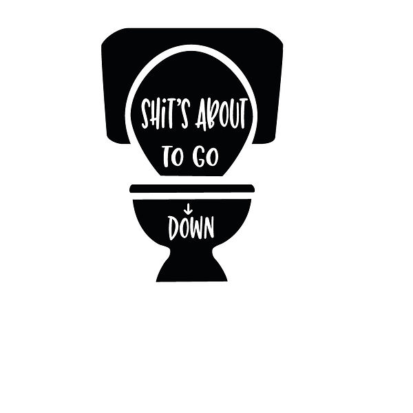 Shit's about to go down Png   Free download Iron on Transfer Sassy Quotes T- Shirt Design in Png