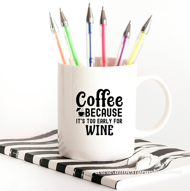 Coffee Because It's Too Early for Wine   Cool Coffee Quotes for Silhouette Cameo