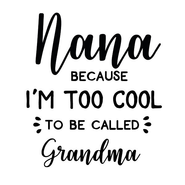 Nana because i am too cool Png | Free download Iron on Transfer Funny Quotes T- Shirt Design in Png