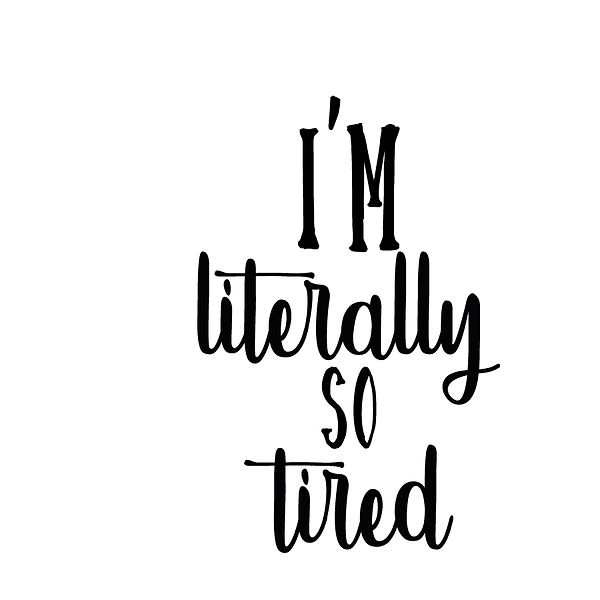 I'm literallyso tired | Free Iron on Transfer Slay & Silly Quotes T- Shirt Design in Png