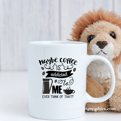 Maybe coffee is addicted to me | Funny Coffee Quotes for Cricut and Silhouette