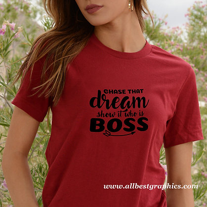 Chase that dream show it who is boss | Best T-Shirt Quotes Cut files in Svg Dxf