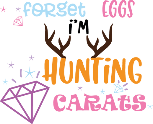 Forget Eggs I'm Hunting Carats | Happy Easter and Bunny Quotes & Signs in Eps