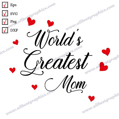 World's Greatest Mom   Funny Quotes T-shirt Design Mother's Day Png SVG Dxf Eps