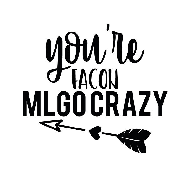 You're facon ml go crazy | Free Iron on Transfer Funny Quotes T- Shirt Design in Png