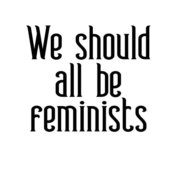 We should all be feminists | Free Printable Slay & Silly Quotes T- Shirt Design in Png