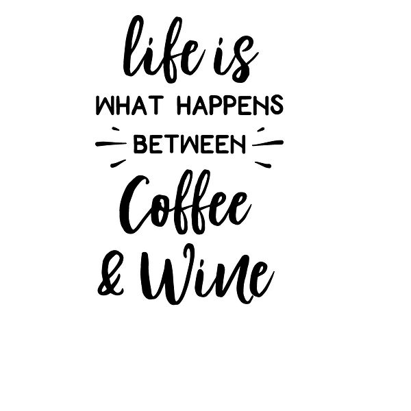 Life is what happens between coffee and wine Png | Free download Iron on Transfer Sassy Quotes T- Shirt Design in Png
