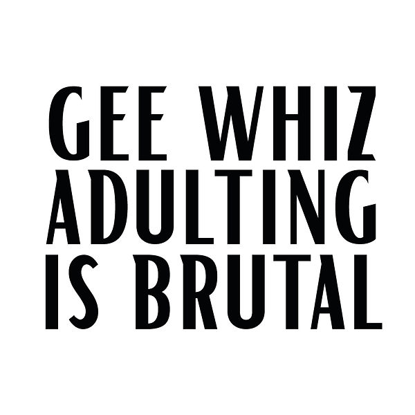 Gee whiz adulting is brutal | Free download Printable Cool Quotes T- Shirt Design in Png