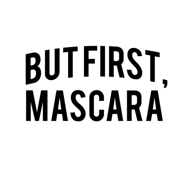 But first mascara_2 | Free Printable Sarcastic Quotes T- Shirt Design in Png