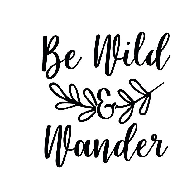 Be wild and wander | Free Iron on Transfer Slay & Silly Quotes T- Shirt Design in Png
