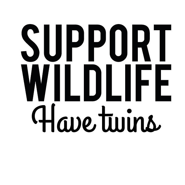 Support wild life have twins | Free Iron on Transfer Cool Quotes T- Shirt Design in Png