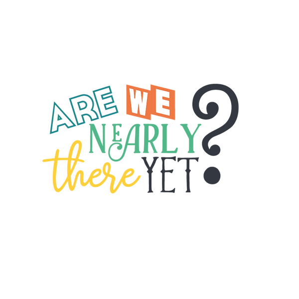 Are We Nearly There Yet | Free Printable Sarcastic Quotes T- Shirt Design in Png