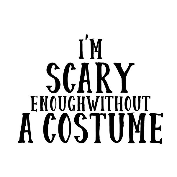 I'm scary enough without   Free download Printable Cool Quotes T- Shirt Design in Png