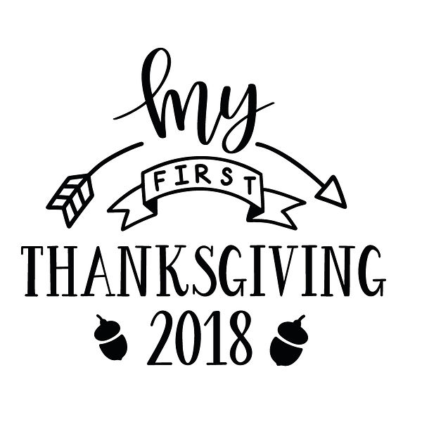 My first thanksgiving 2018 Png   Free Iron on Transfer Funny Quotes T- Shirt Design in Png