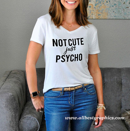 Not cute just psycho | Slay and Silly T-shirt Quotes for Silhouette Cameo
