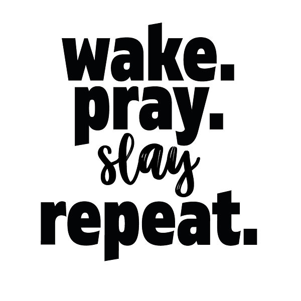 Wake.pray.slay repeat | Free download Printable Cool Quotes T- Shirt Design in Png