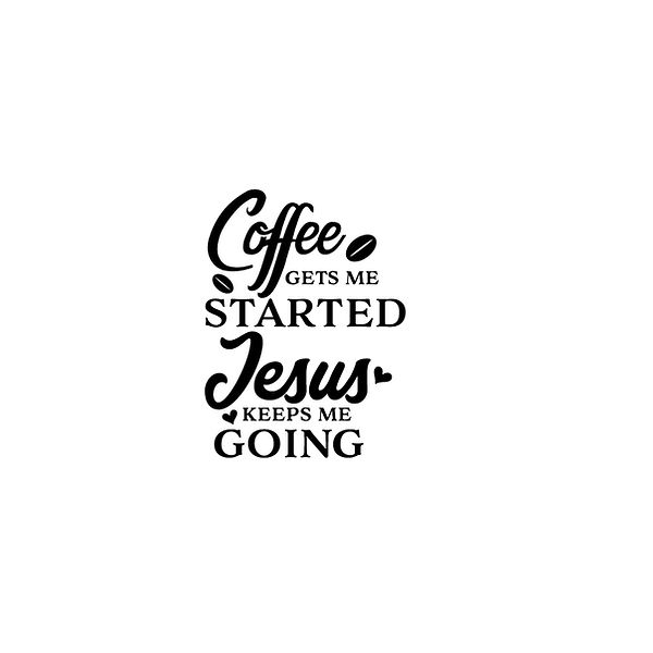 Coffee gets me started jesus keeps me going   Free download Iron on Transfer Funny Quotes T- Shirt Design in Png