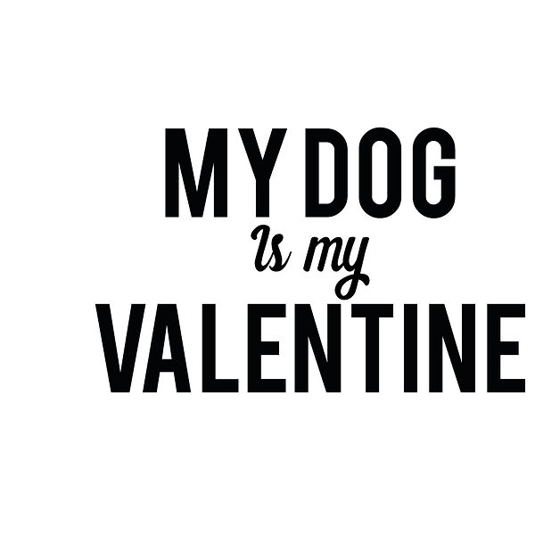 My dog is my  valentine's | Free download Printable Sassy Quotes T- Shirt Design in Png