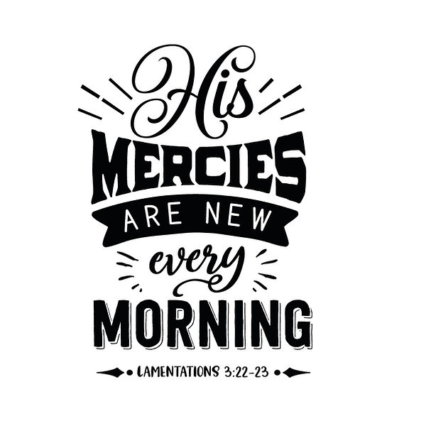 His mercies are new every Png   Free Iron on Transfer Funny Quotes T- Shirt Design in Png