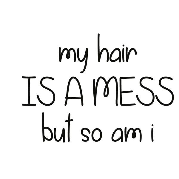 My hair is a mess but so am i | Free Printable Slay & Silly Quotes T- Shirt Design in Png