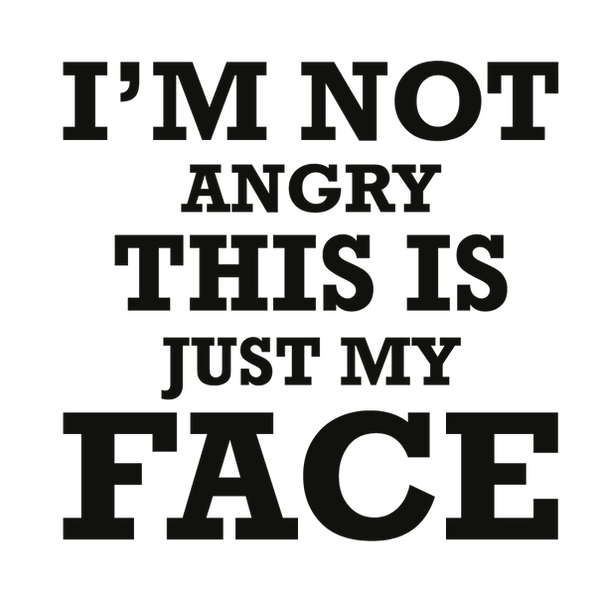 I'm not angry this is just my face | Free Printable Sarcastic Quotes T- Shirt Design in Png
