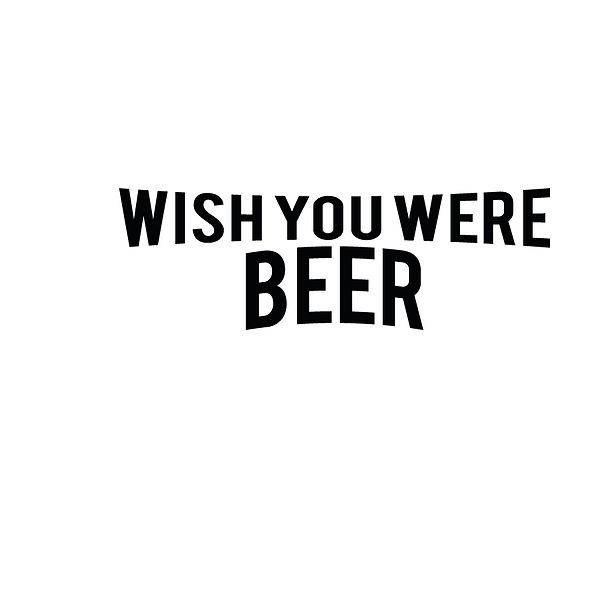 Wish you were beer | Free download Printable Sassy Quotes T- Shirt Design in Png